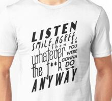 Listen, Smile, Agree, then do whatever the f**k you were gonna do anyway Unisex T-Shirt