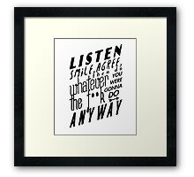 Listen, Smile, Agree, then do whatever the f**k you were gonna do anyway Framed Print