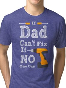 If Dad cant Fix it 2 Tri-blend T-Shirt