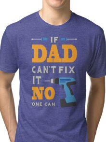 If Dad Cant Fix it Tri-blend T-Shirt