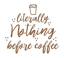 literally nothing before coffee Photographic Print