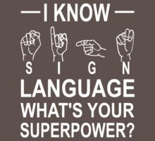 I Know Sign Language What's Your Superpower? Baby Tee