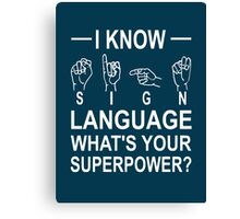 I Know Sign Language What's Your Superpower? Canvas Print