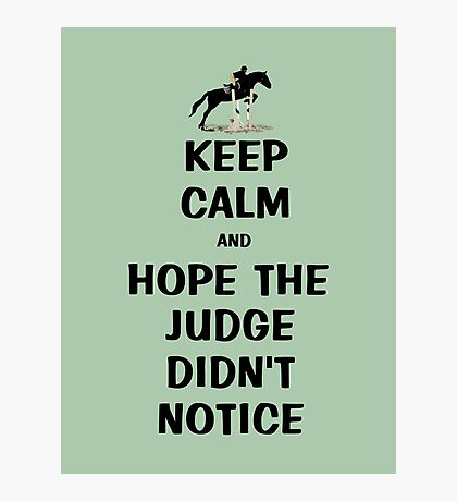 Keep Calm & Hope The Judge Didn't Notice T-Shirt Photographic Print