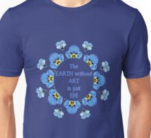 The Earth without Art is just EH Quote Unisex T-Shirt