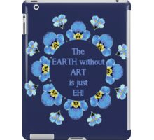 The Earth without Art is just EH Quote iPad Case/Skin