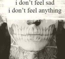 i dont feel sad, i dont feel anything Sticker