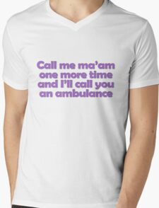 Call me ma'am one more time and I'll call you an ambulance Mens V-Neck T-Shirt