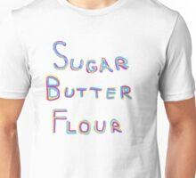 Sugar Butter Flour Unisex T-Shirt