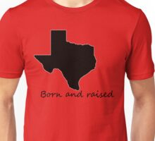 Texas born and raised Unisex T-Shirt