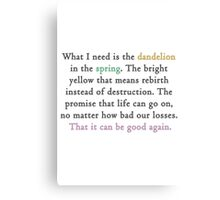Mockingjay quote 'dandelion in the spring' Canvas Print