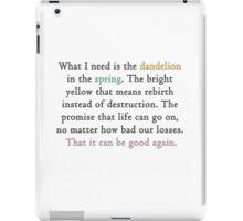 Mockingjay quote 'dandelion in the spring' iPad Case/Skin