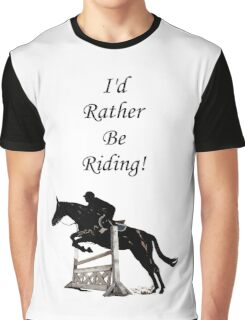 I'd Rather Be Riding! Equestrian Horse Graphic T-Shirt