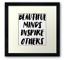 Beautiful Minds Inspire Others Framed Print