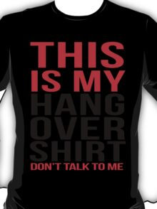 This is my hangover shirt don't talk to me T-Shirt