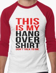 This is my hangover shirt don't talk to me Men's Baseball ¾ T-Shirt