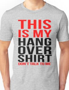 This is my hangover shirt don't talk to me Unisex T-Shirt