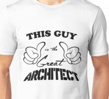 THIS GUY IS THE GREAT ARCHITECT Unisex T-Shirt