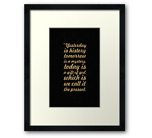 Yesterday is history... Inspirational Quote Framed Print