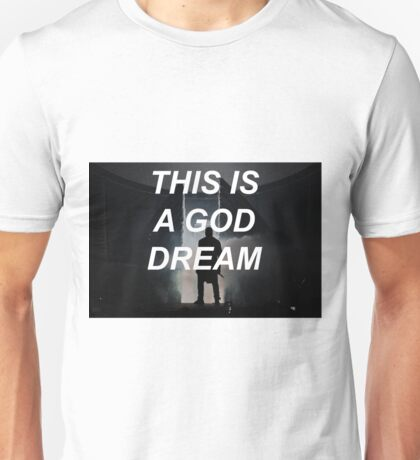 This Is A God Dream Unisex T-Shirt