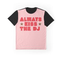 always kiss the DJ Graphic T-Shirt