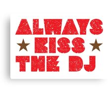always kiss the DJ Canvas Print