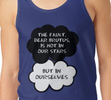 The fault, dear Brutus, is not in our stars but in ourselves. Tank Top