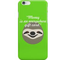 Money is an everywhere gift card - Stoner Sloth iPhone Case/Skin
