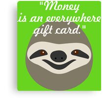 Money is an everywhere gift card - Stoner Sloth Canvas Print
