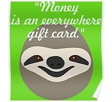 Money is an everywhere gift card - Stoner Sloth Poster