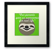 Our parents gave us usernames for real life - Stoner Sloth Framed Print