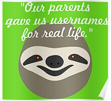 Our parents gave us usernames for real life - Stoner Sloth Poster