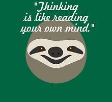 Thinking is like reading your own mind - Stoner Sloth Unisex T-Shirt