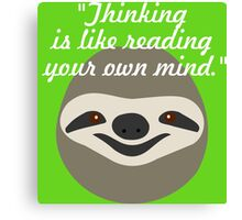 Thinking is like reading your own mind - Stoner Sloth Canvas Print
