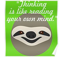 Thinking is like reading your own mind - Stoner Sloth Poster