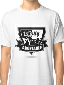 Totally adoptable pet rescue design Classic T-Shirt