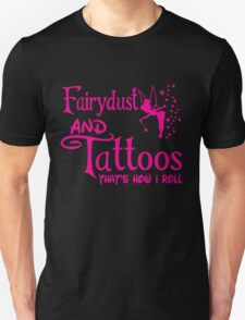 Fairydust and tattoos that's how i roll tshirt Unisex T-Shirt