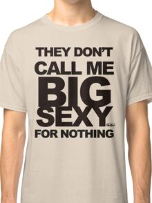 They Don't Call Me Big Sexy For Nothing Classic T-Shirt