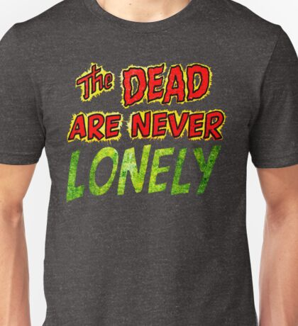 The Dead Are Never Lonely Unisex T-Shirt