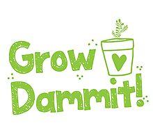 Grow DAMMIT!  Photographic Print