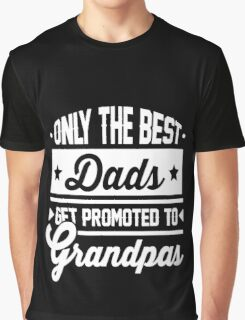 Only The Best Dads Gets Promoted -  Graphic T-Shirt