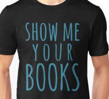 show me your boo...ks - bookworm Unisex T-Shirt