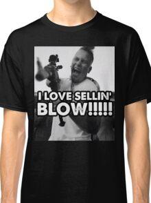 I LOVE SELLIN' BLOW!!!!!!!!! Classic T-Shirt