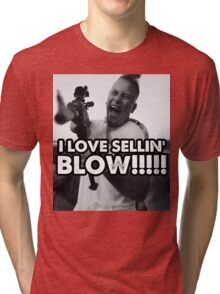 I LOVE SELLIN' BLOW!!!!!!!!! Tri-blend T-Shirt