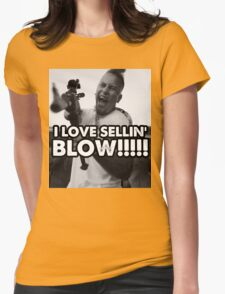 I LOVE SELLIN' BLOW!!!!!!!!! Womens Fitted T-Shirt