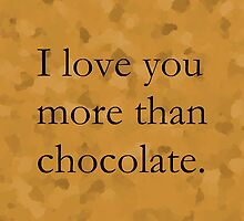 I Love You More Than Chocolate (Black Text) by Haley Marshall