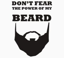 DON'T FEAR THE POWER OF MY BEARD by BelfastBoy