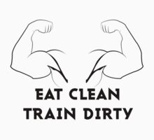 Eat Clean Train Dirty by g7visuals
