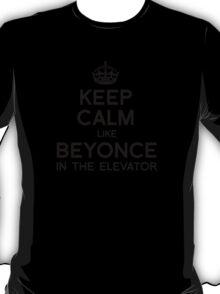 KEEP CALM LIKE BEYONCE T-Shirt