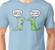 "T-Rex Loves You ""This Much"" Unisex T-Shirt"